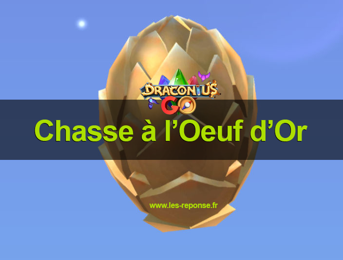 tuto chasse à l'oeuf d'or Draconius Go